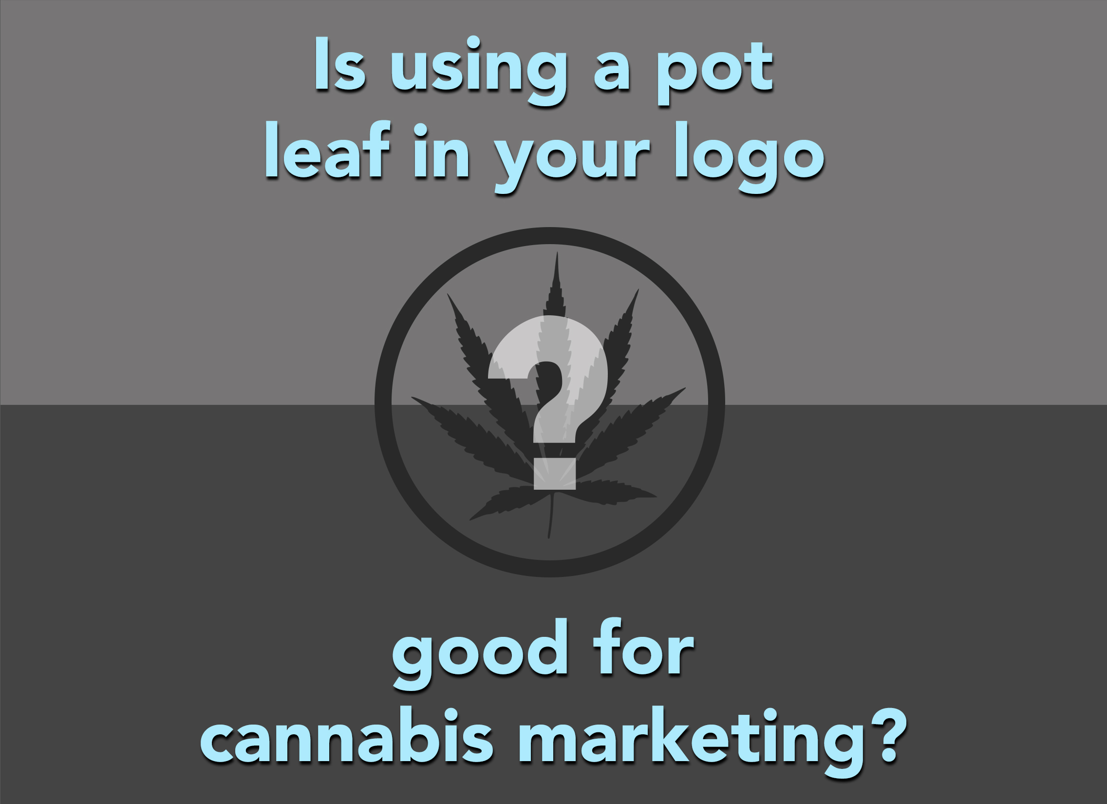 Is using a pot leaf in your logo good for cannabis marketing?