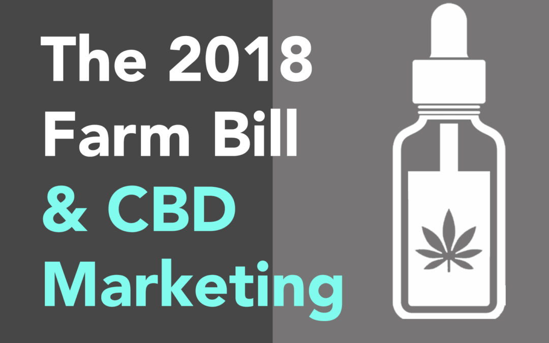 Does the 2018 Farm Bill Impact CBD Marketing?